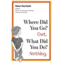 [(Where Did You Go? Out. What Did You Do? Nothing. )] [Author: Robert Paul Smith] [Sep-2010]