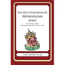 The Best Ever Book of Mongolian Jokes: Lots and Lots of Jokes Specially Repurposed for You-Know-Who by Mark Geoffrey Young (2012-10-10)