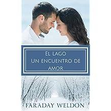 El Lago: Un encuentro de amor: UNA NOVELA ROMÁNTICA CONTEMPORÁNEA (Spanish Edition)