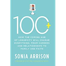 100 Plus: How the Coming Age of Longevity Will Change Everything, From Careers and Relationships to Family and (English Edition)
