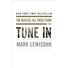 Tune In: The Beatles: All These Years by Mark Lewisohn (2013-10-29)