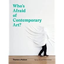 Who's Afraid of Contemporary Art: An A to Z Guide to the Art World