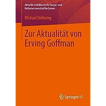 Zur Aktualität von Erving Goffman (Aktuelle und klassische Sozial- und Kulturwissenschaftler innen)