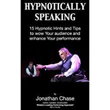 Hypnotically Speaking 15 Hints and Tips for a Mesmeric Performance (Hypnotic Handbooks Book 1)