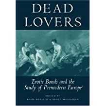 Dead Lovers: Erotic Bonds and the Study of Premodern Europe