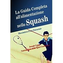 La Guida Completa all'alimentazione nello Squash: Massimizza il tuo Potenziale by Joseph Correa (Nutrizionista dello Sport Certificato) (2014-10-24)