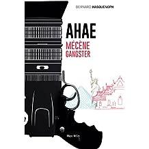 AHAE: Mécène gangster - Essais - documents (Essais-Documents)