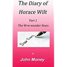 The Diary of Horace Wilt: Part 1 - The W-w-wonder Years