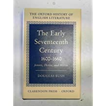 Early Seventeenth Century, 1600-60: Jonson, Donne and Milton (Oxford History of English Literature)
