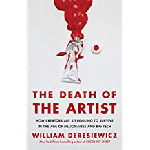 The Death of the Artist: How Creators Are Struggling to Survive in the Age of Billionaires and Big Tech (English Edition)