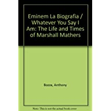 Eminem La Biografia / Whatever You Say I Am: The Life and Times of Marshall Mathers