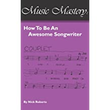 Music Mastery - How To Be An Awesome Songwriter (English Edition)