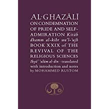 Al-Ghazali on the Condemnation of Pride and Self-Admiration: Book XXIX of the Revival of the Religious Sciences (The Islamic Texts Society al-Ghazali Series)