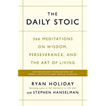 Daily Stoic: 366 Meditations on Wisdom, Perseverance, and the Art of Living: Featuring New Translations of Seneca, Epictetus, and Marcus Aurelius