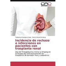 Incidencia de rechazo e infecciones en pacientes con trasplante renal: Uso de Timoglobulina menor a 5mg/kg en la terapia de inmunosupresión en trasplante de donador vivo y cadavérico