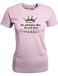 ICH SCHMEISS ALLES HIN UND WERDE PRINZESSIN - WOMEN T-SHIRT