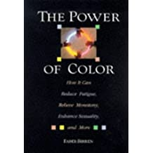 The Power Of Color: How It Can Reduce Fatigue, Relieve Monotony, Enhance Sexuality and More by Faber Birren (1997-02-02)