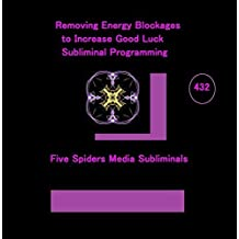 Removing Energy Blockages to Increase Good Luck Subliminal Programming 432 by Five Spiders Media Subliminal 432