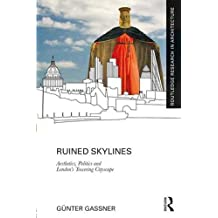 Ruined Skylines: Aesthetics, Politics and London's Towering Cityscape (Routledge Research in Architecture)