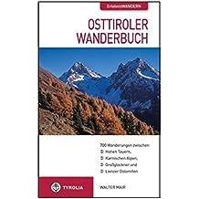 Osttiroler Wanderbuch: 700 Wanderungen zwischen Hohen Tauern, Karnischen Alpen, Großglockner und Lienzer Dolomiten