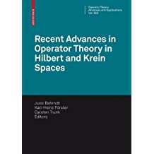 Recent Advances in Operator Theory in Hilbert and Krein Spaces (Operator Theory: Advances and Applications)