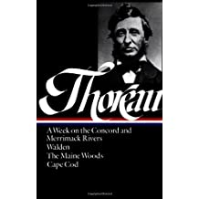 Henry David Thoreau: A Week on the Concord and Merrimack Rivers / Walden / The Maine Woods / Cape Cod (Library of America)