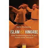 Islam ist Hingabe: Eine Entdeckungsreise in das Innere einer Religion