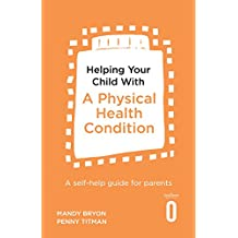 Helping Your Child with a Physical Health Condition: A self-help guide for parents (English Edition)