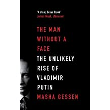 The Man Without a Face: The Unlikely Rise of Vladimir Putin