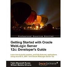 [(Getting Started with Oracle Weblogic Server 12c: Developer's Guide)] [By (author) Fabio Mazanatti Nunes ] published on (September, 2013)