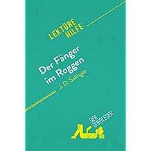 Der Fänger im Roggen von J. D. Salinger (Lektürehilfe): Detaillierte Zusammenfassung, Personenanalyse und Interpretation (German Edition)