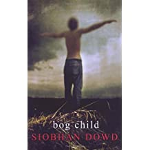 Bog Child by Siobhan Dowd (2008-02-07)