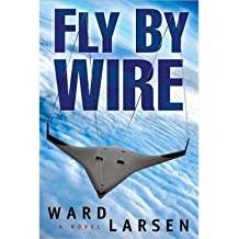 [ FLY BY WIRE ] Larsen, Ward (AUTHOR ) Sep-06-2010 Hardcover