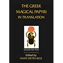 The Greek Magical Papyri in Translation, Including the Demotic Spells: Texts v. 1