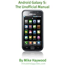 Samsung Galaxy S: The Unofficial Manual (Also Known As Vibrant, Epic, Fascinate, Captivate) (English Edition)