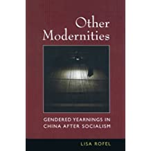 Other Modernities: Gendered Yearnings in China After Socialism