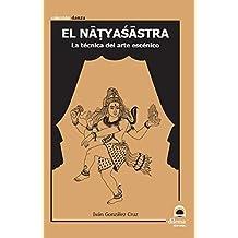 EL NATYASASTRA. LA TECNICA DEL ARTE ESCENICO
