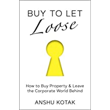 Buy to Let Loose: How to Buy Property & Leave the Corporate World Behind
