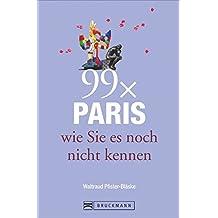 Reiseführer Paris: 99x Paris wie Sie es noch nicht kennen - der besondere Stadtführer mit Geheimtipps von Paris Insidern und Highlights vom Louvre bis Belleville.