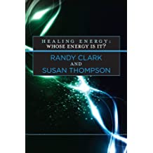 Healing Energy: Whose Energy Is It? by Randy Clark (2013-01-01)