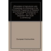 Afforestation of Agricultural Land: Proceedings O F A Workshop in the Community Programme of Research and Technological Development in the Field of C