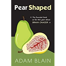 Pear Shaped: The Funniest Book So Far This Year About Brain Cancer (English Edition)