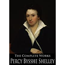 The Complete Works of Percy Bysshe Shelley: Prometheus Unbound, Ozymandias, The Masque of Anarchy, Queen Mab, Triumph of Life and More (English Edition)