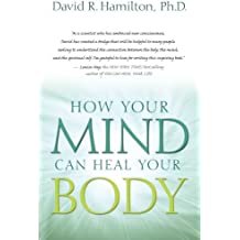 How Your Mind Can Heal Your Body by David R. Hamilton (2010-02-01)