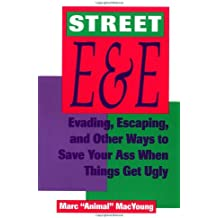 Street E and E: Evading, Escaping and Other Ways to Save Your Ass When Things Get Ugly
