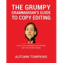 The Grumpy Grammarian's Guide To Copy Editing: Active Voice, Awkward Encounters, And The Oxford Comma (English Edition)