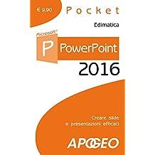 PowerPoint 2016. Creare slide e presentazioni efficaci