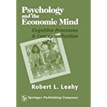 Psychology And The Economic Mind: Cognitive Processes and Conceptualization by Robert Leahy PhD (2002-10-21)