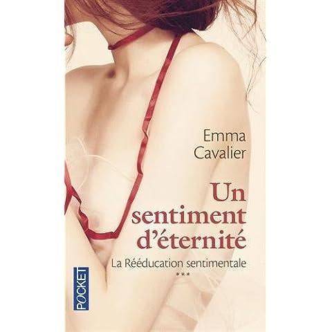 La Rééducation sentimentale, Tome 3 : Un sentiment d'éternité by Emma Cavalier (2015-10-22)