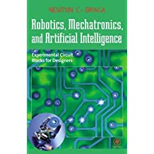 [Robotics, Mechatronics and Artificial Intelligence: Experimental Circuit Blocks for Designers] (By: Newton C. Braga) [published: November, 2001]